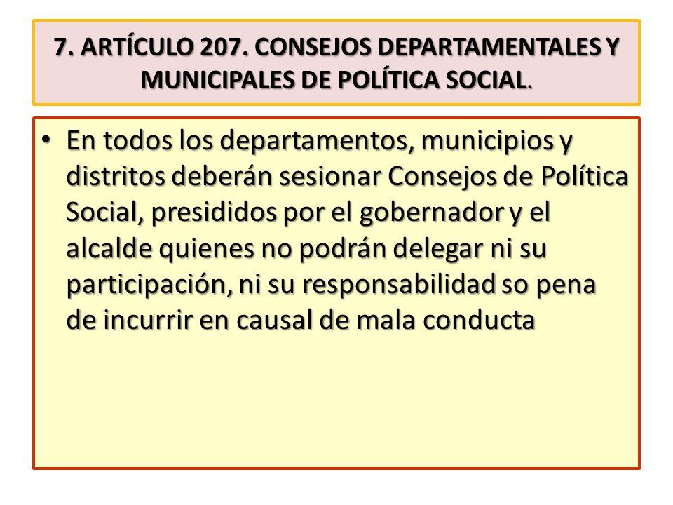 7. Artículo 207. Consejos departamentales y municipales de política social.