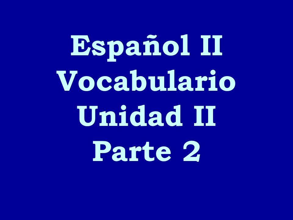 Español II Vocabulario Unidad II Parte 2