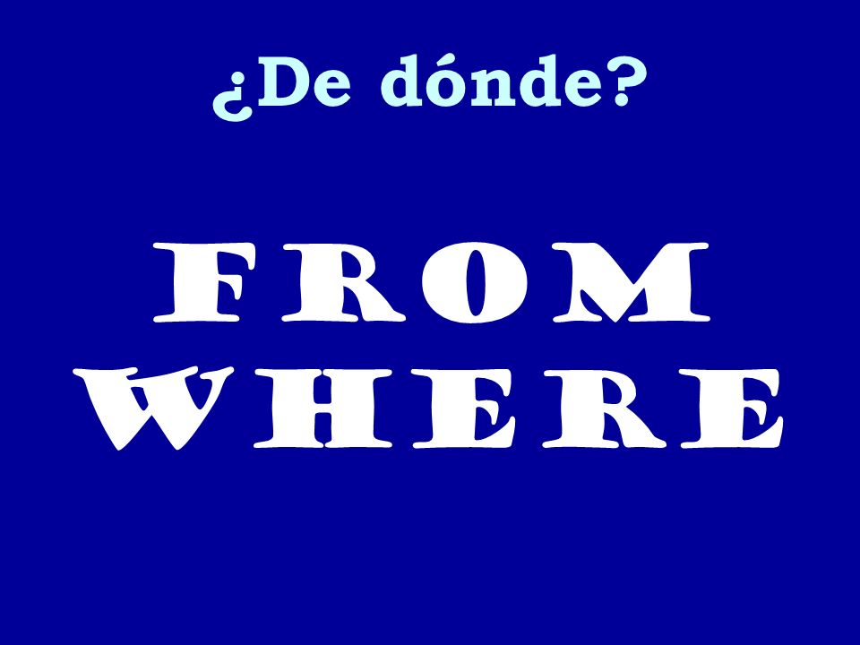 ¿De dónde from where