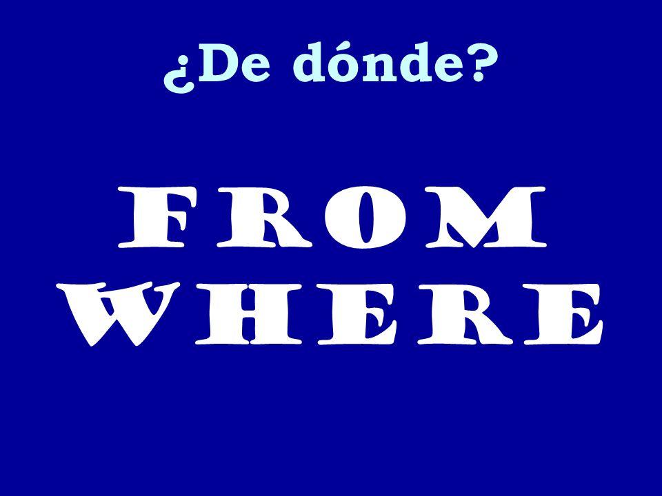 ¿De dónde from where
