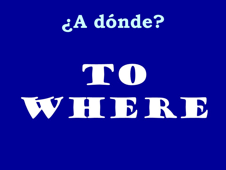 ¿A dónde to where