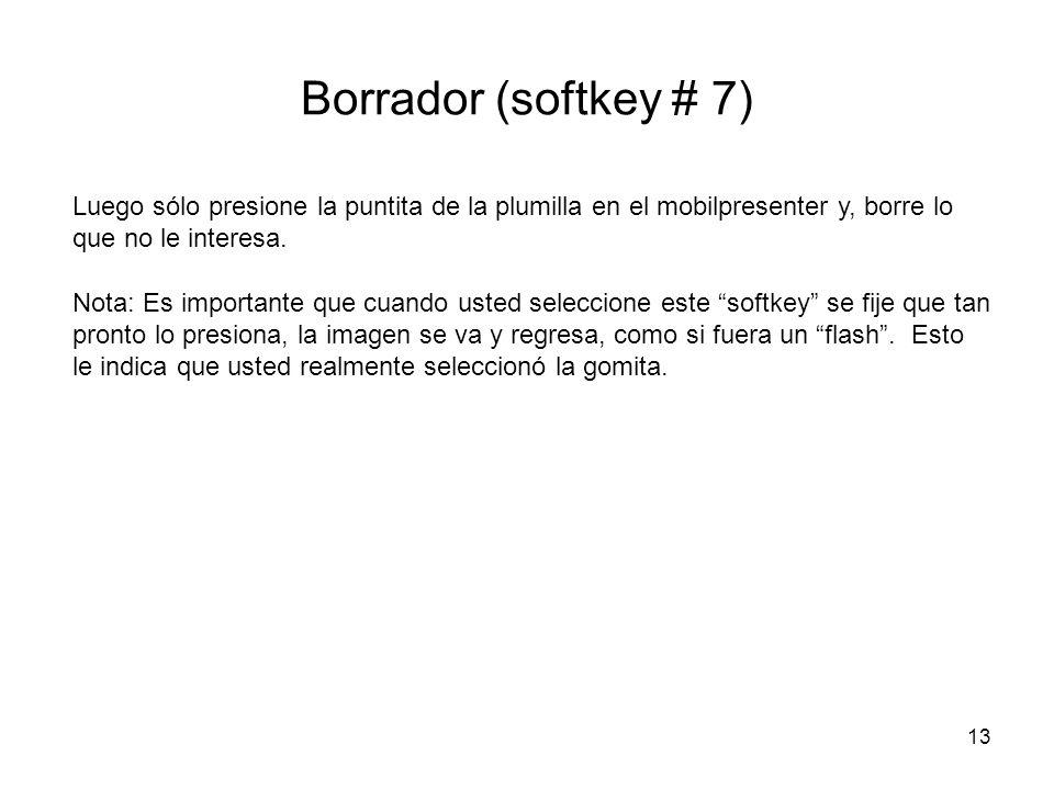 Borrador (softkey # 7) Luego sólo presione la puntita de la plumilla en el mobilpresenter y, borre lo que no le interesa.