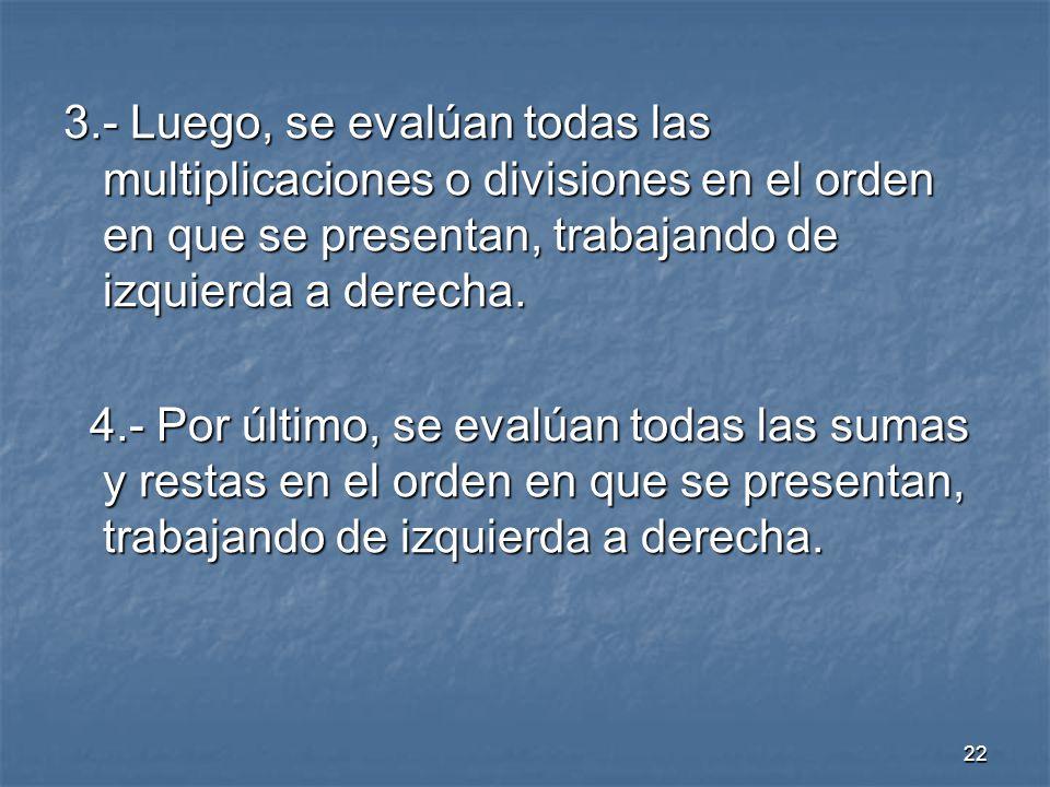 3.- Luego, se evalúan todas las multiplicaciones o divisiones en el orden en que se presentan, trabajando de izquierda a derecha.