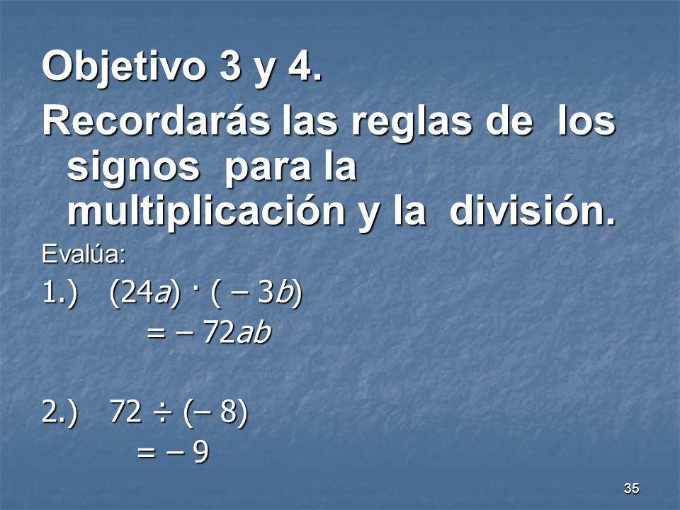 Objetivo 3 y 4. Recordarás las reglas de los signos para la multiplicación y la división. Evalúa: