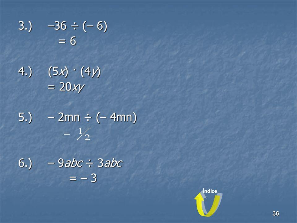 3.) –36 ÷ (– 6) = 6 4.) (5x) · (4y) = 20xy 5.) – 2mn ÷ (– 4mn)