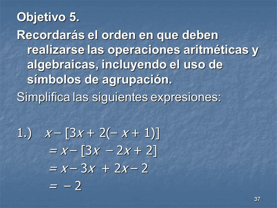 Objetivo 5. Recordarás el orden en que deben realizarse las operaciones aritméticas y algebraicas, incluyendo el uso de símbolos de agrupación.