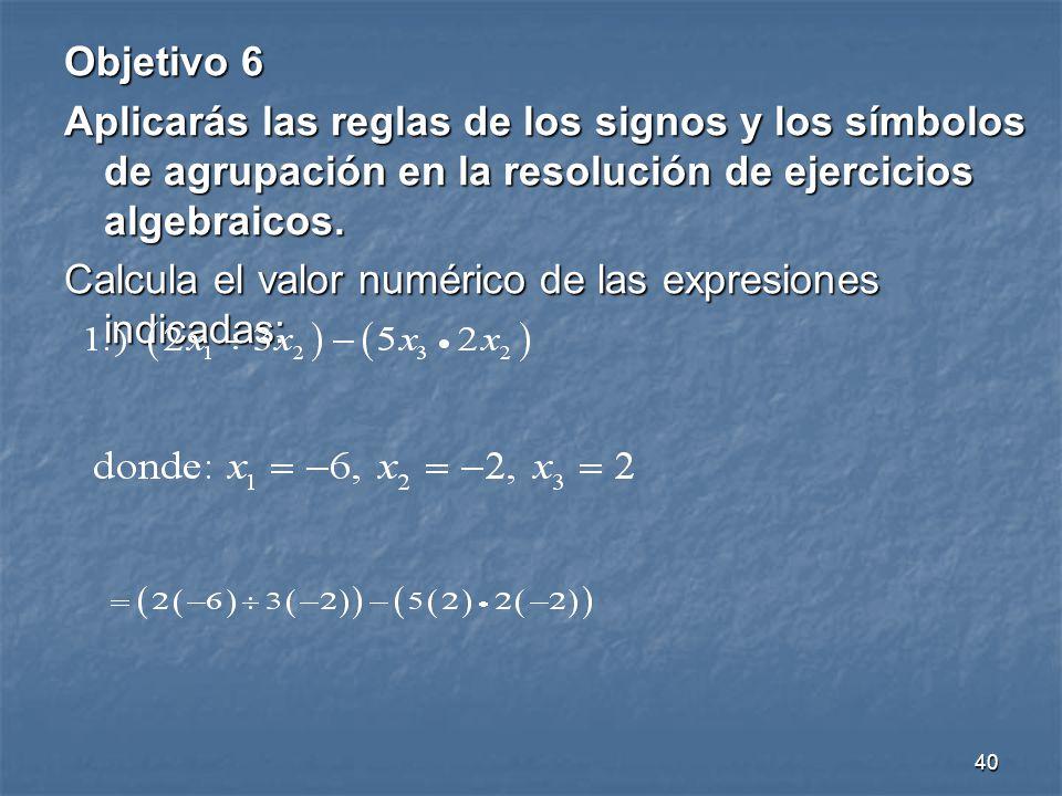 Objetivo 6 Aplicarás las reglas de los signos y los símbolos de agrupación en la resolución de ejercicios algebraicos.