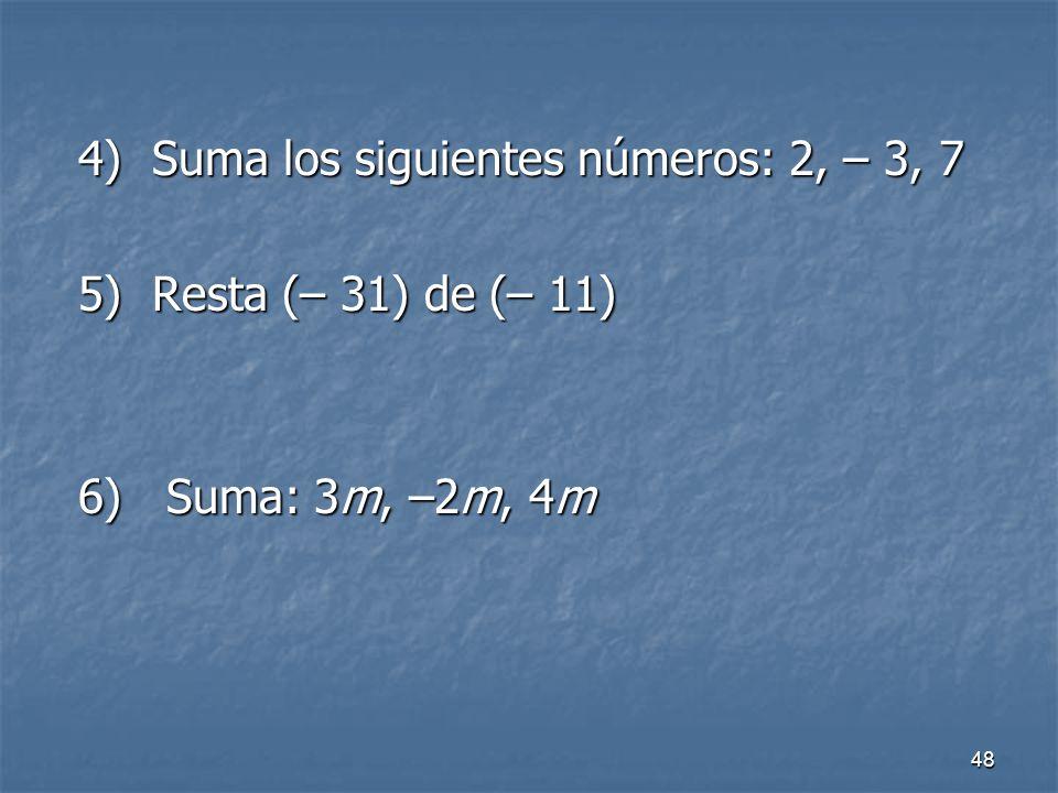 4) Suma los siguientes números: 2, – 3, 7