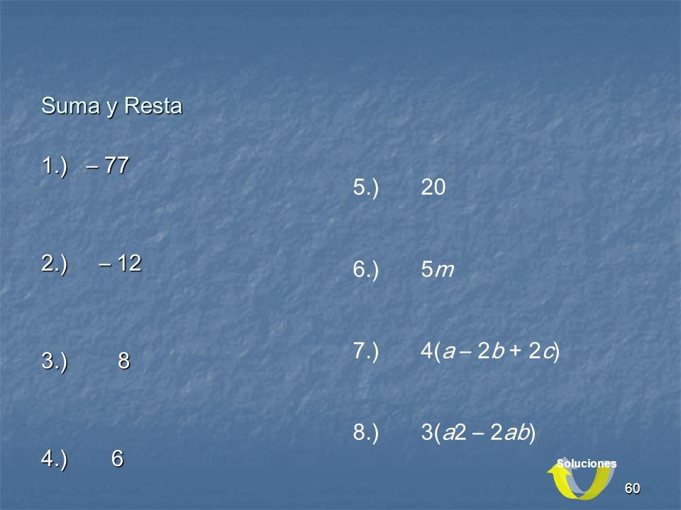 Suma y Resta 1.) – 77 5.) 20 2.) – 12 6.) 5m 3.) 8 7.) 4(a – 2b + 2c)