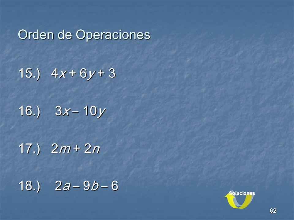 Orden de Operaciones 15.) 4x + 6y + 3 16.) 3x – 10y 17.) 2m + 2n