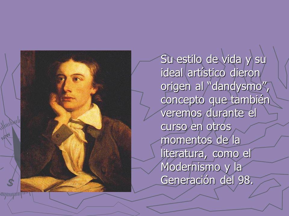 Su estilo de vida y su ideal artístico dieron origen al dandysmo , concepto que también veremos durante el curso en otros momentos de la literatura, como el Modernismo y la Generación del 98.