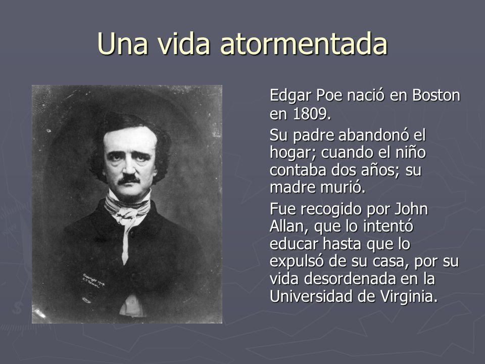 Una vida atormentada Edgar Poe nació en Boston en 1809.
