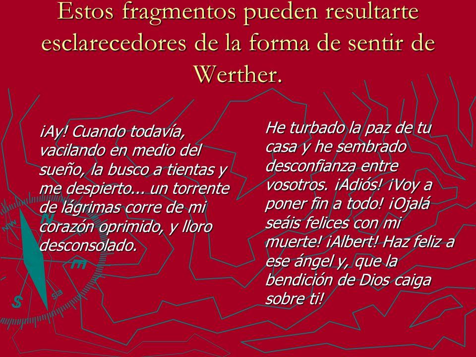Estos fragmentos pueden resultarte esclarecedores de la forma de sentir de Werther.