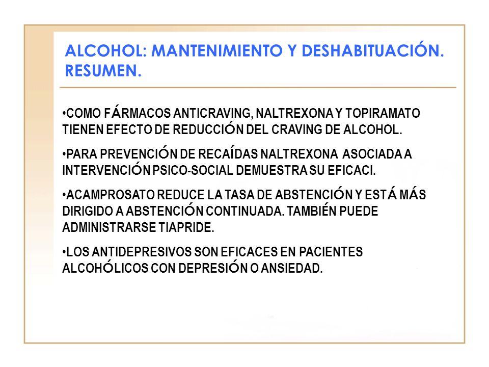 ALCOHOL: MANTENIMIENTO Y DESHABITUACIÓN. RESUMEN.