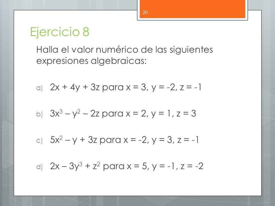 Ejercicio 8 Halla el valor numérico de las siguientes expresiones algebraicas: 2x + 4y + 3z para x = 3, y = -2, z = -1.