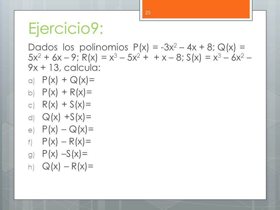 Ejercicio9: Dados los polinomios P(x) = -3x2 – 4x + 8; Q(x) = 5x2 + 6x – 9; R(x) = x3 – 5x2 + + x – 8; S(x) = x3 – 6x2 – 9x + 13, calcula: