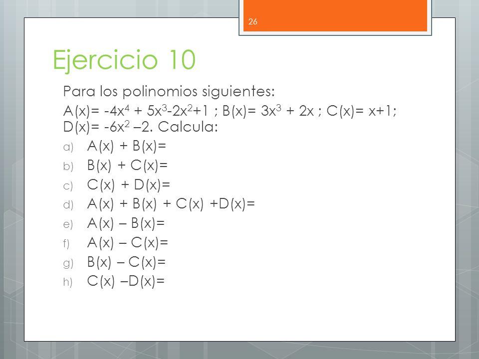 Ejercicio 10 Para los polinomios siguientes: