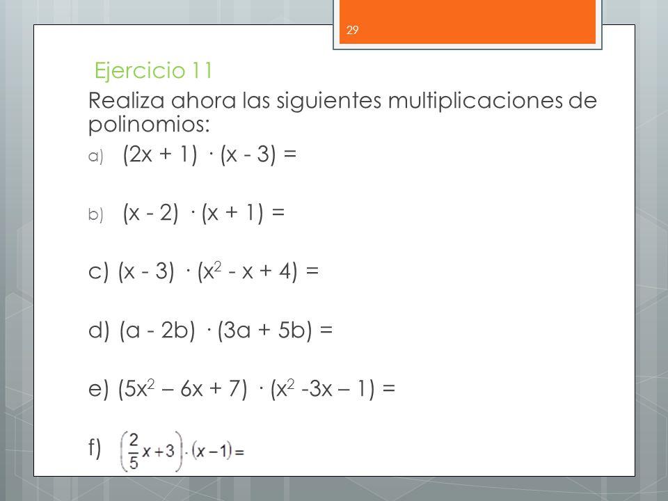 Ejercicio 11 Realiza ahora las siguientes multiplicaciones de polinomios: (2x + 1) · (x - 3) = (x - 2) · (x + 1) =