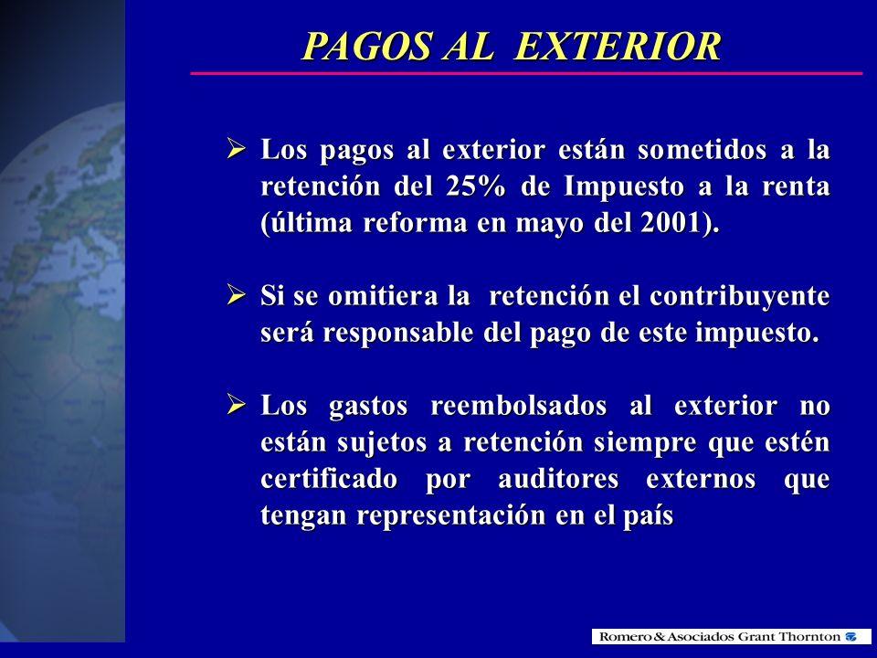 PAGOS AL EXTERIORLos pagos al exterior están sometidos a la retención del 25% de Impuesto a la renta (última reforma en mayo del 2001).