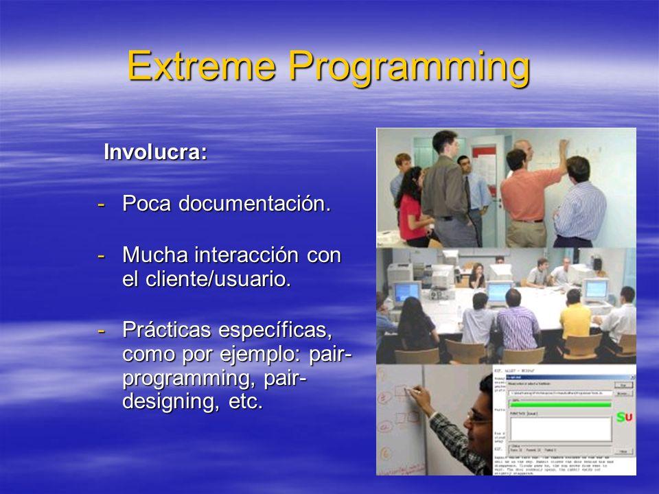 Extreme Programming Involucra: Poca documentación.