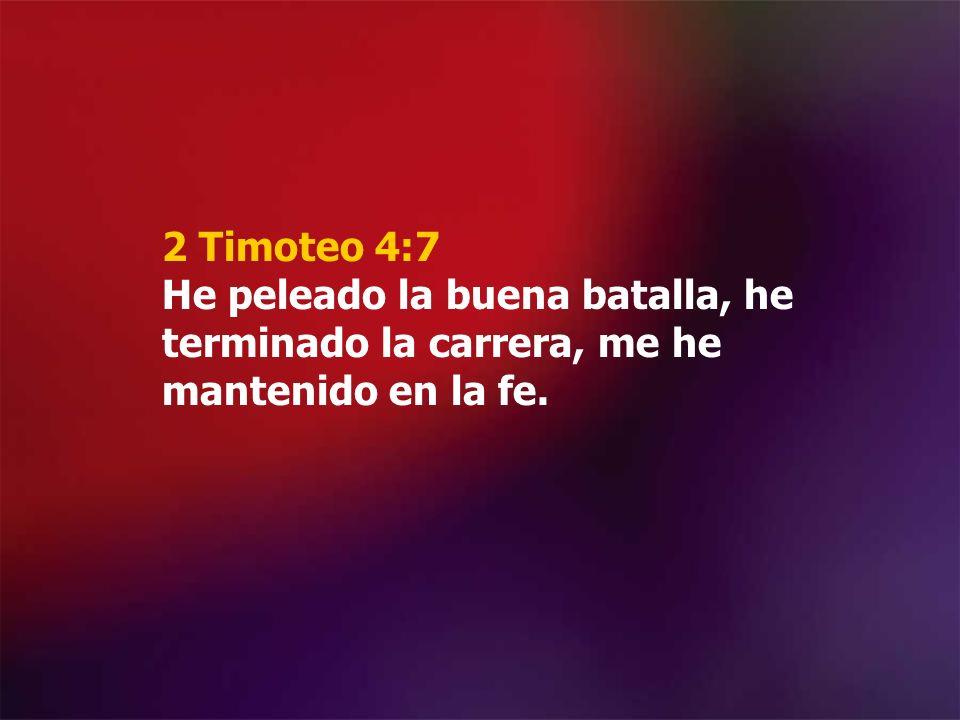 2 Timoteo 4:7 He peleado la buena batalla, he terminado la carrera, me he mantenido en la fe.