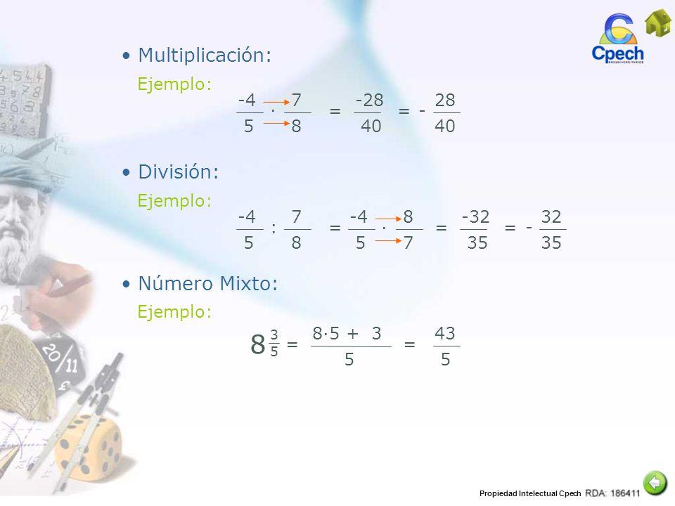 8 Multiplicación: División: Número Mixto: Ejemplo: -4 5 7 8 = ∙ -28 40