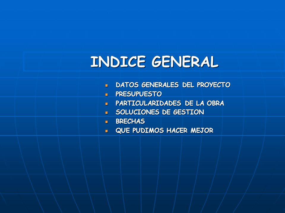 INDICE GENERAL DATOS GENERALES DEL PROYECTO PRESUPUESTO