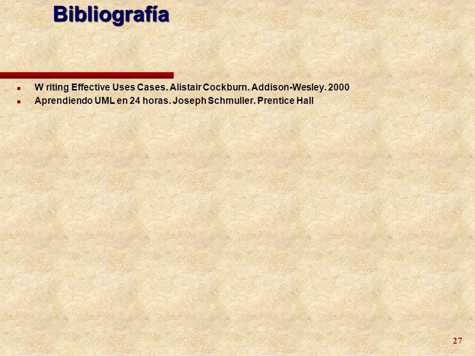 Bibliografía W riting Effective Uses Cases. Alistair Cockburn.