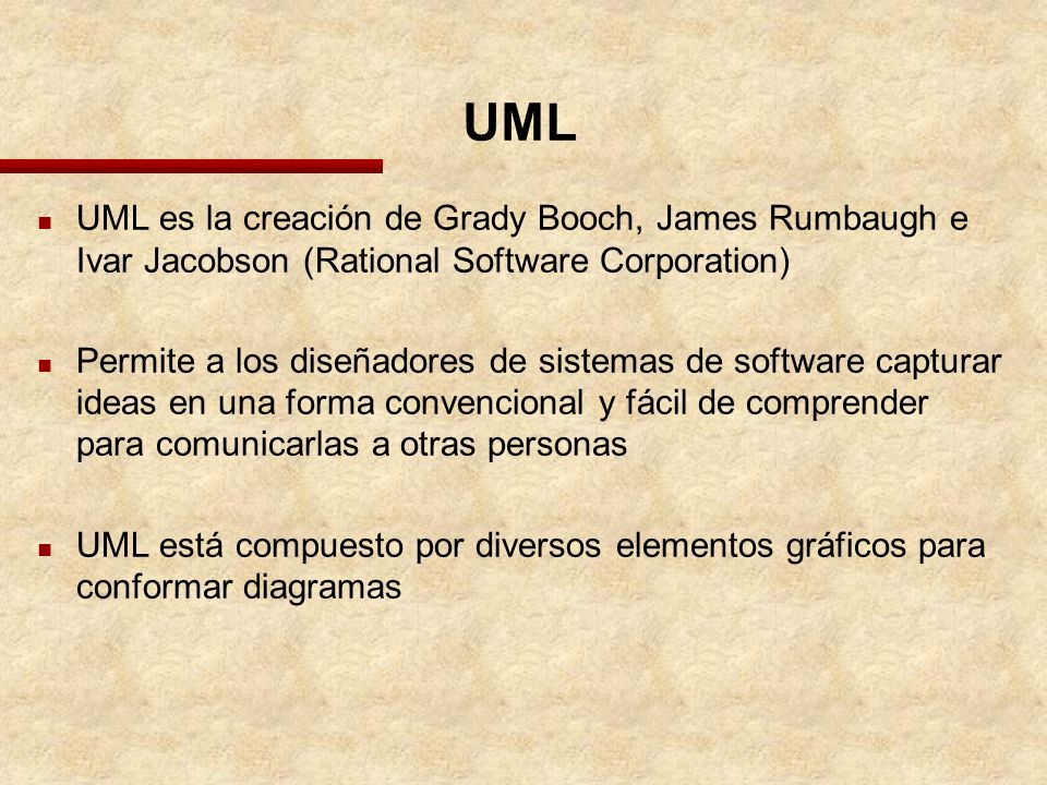UMLUML es la creación de Grady Booch, James Rumbaugh e Ivar Jacobson (Rational Software Corporation)