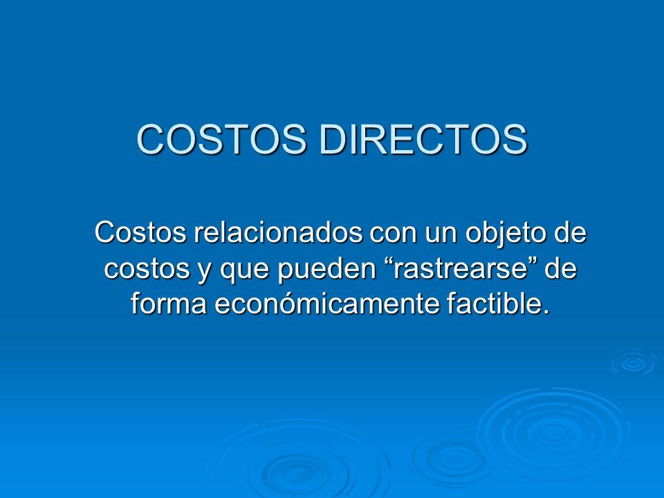COSTOS DIRECTOS Costos relacionados con un objeto de costos y que pueden rastrearse de forma económicamente factible.