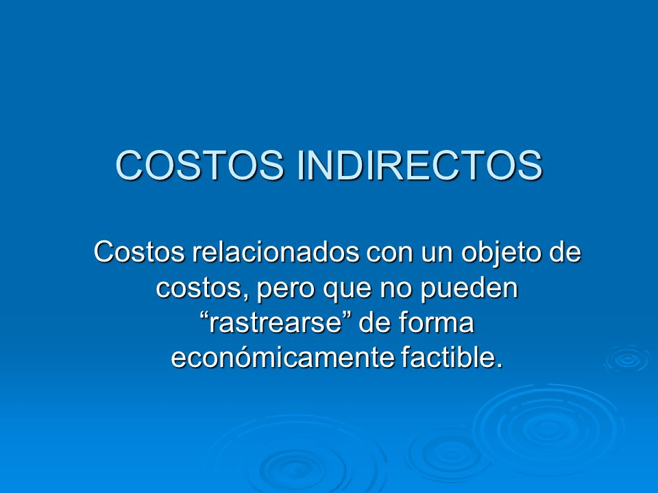 COSTOS INDIRECTOSCostos relacionados con un objeto de costos, pero que no pueden rastrearse de forma económicamente factible.