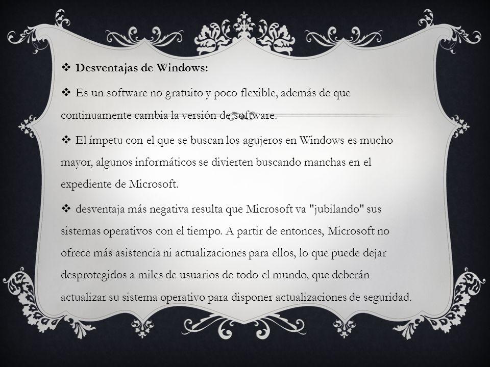 Desventajas de Windows:
