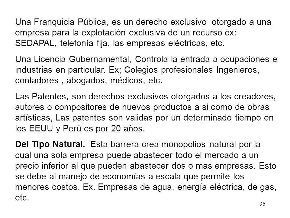 Una Franquicia Pública, es un derecho exclusivo otorgado a una empresa para la explotación exclusiva de un recurso ex: SEDAPAL, telefonía fija, las empresas eléctricas, etc.