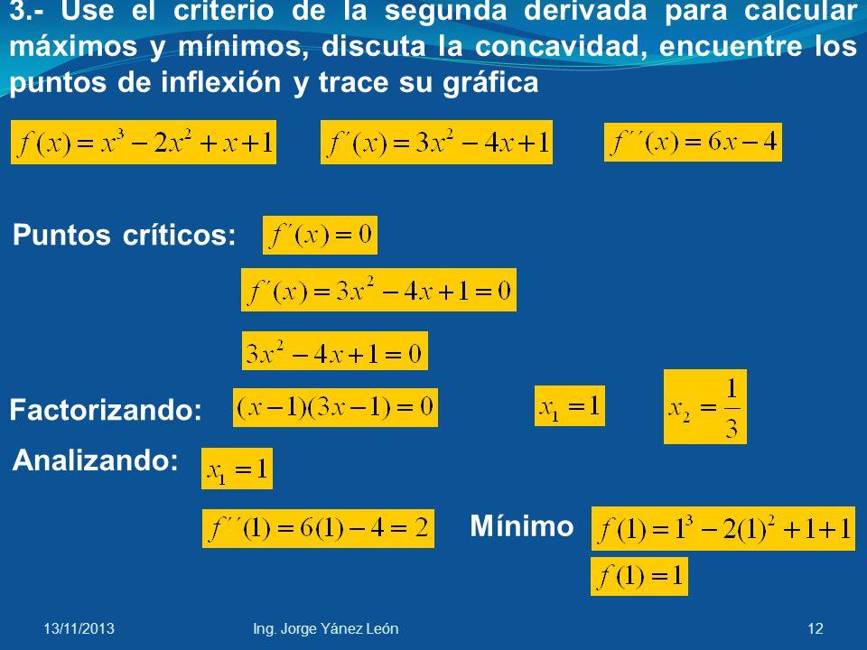 3.- Use el criterio de la segunda derivada para calcular máximos y mínimos, discuta la concavidad, encuentre los puntos de inflexión y trace su gráfica