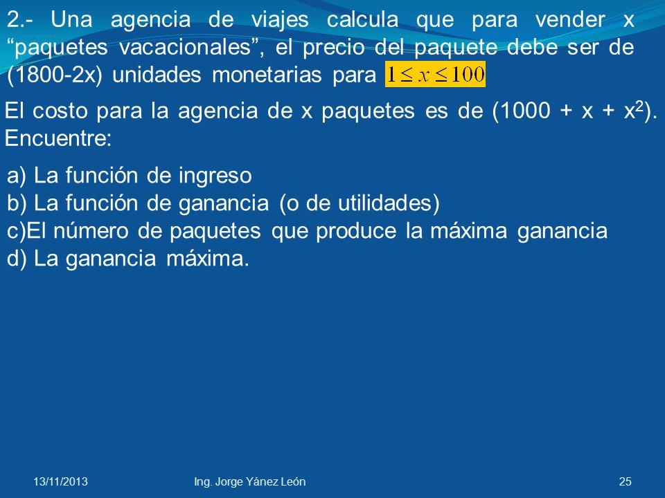 a) La función de ingreso b) La función de ganancia (o de utilidades)