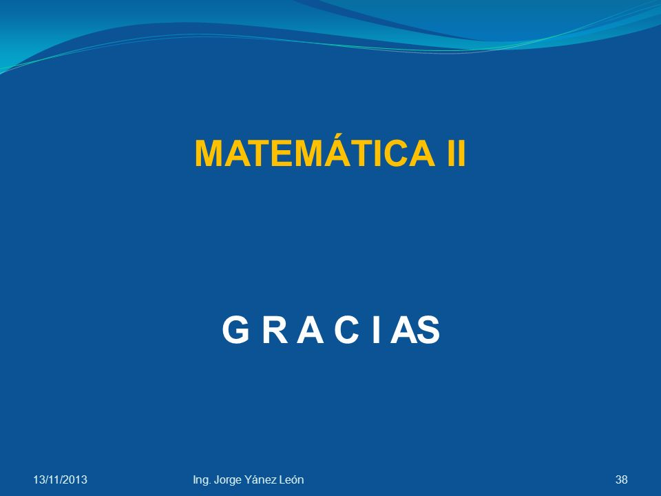 MATEMÁTICA II G R A C I AS 23/03/2017 Ing. Jorge Yánez León