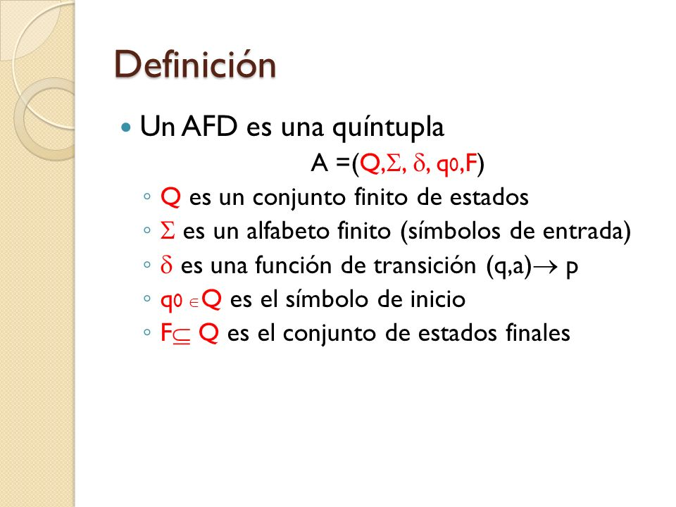 Definición Un AFD es una quíntupla A =(Q,, , q0,F)