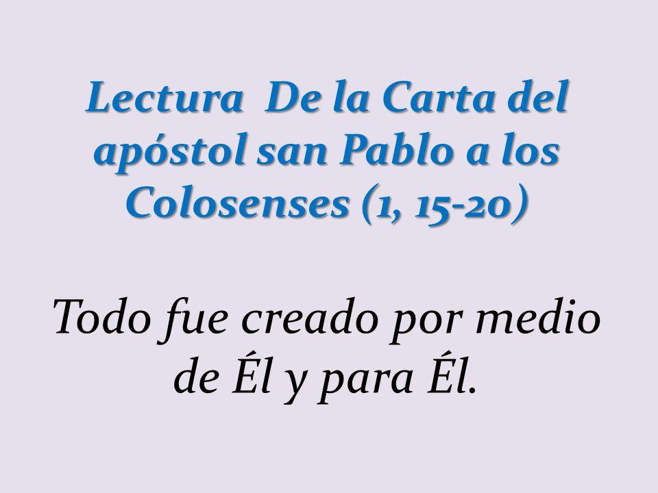 Lectura De la Carta del apóstol san Pablo a los Colosenses (1, 15-20)