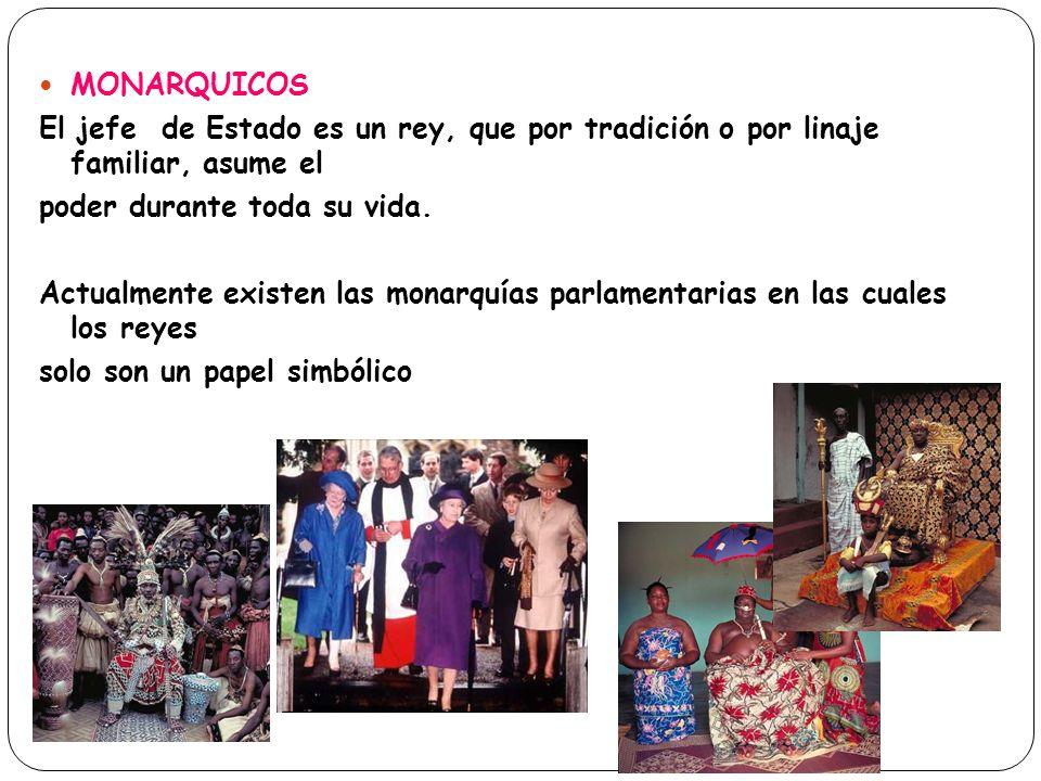 MONARQUICOS El jefe de Estado es un rey, que por tradición o por linaje familiar, asume el. poder durante toda su vida.