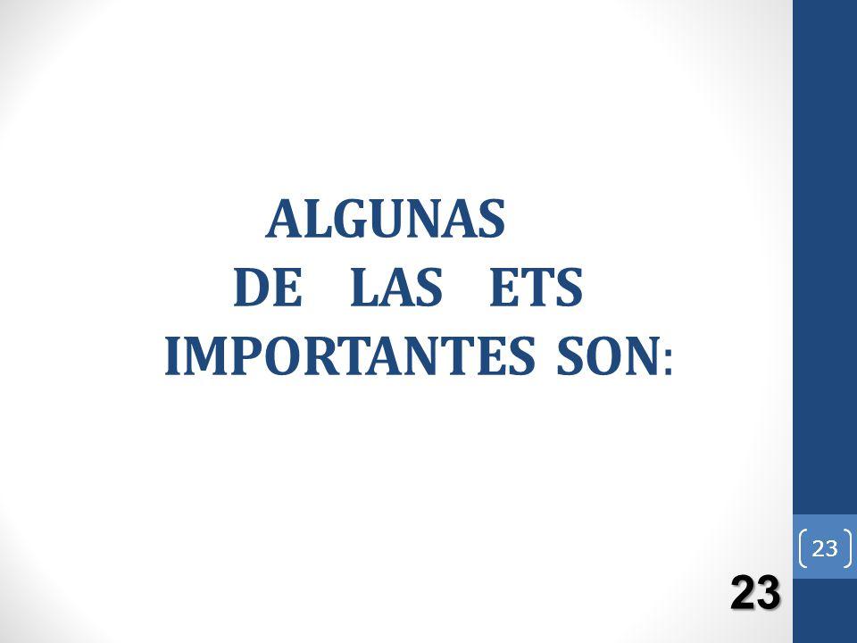 ALGUNAS DE LAS ETS IMPORTANTES SON: