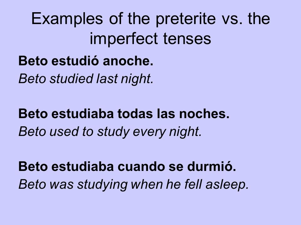 Examples of the preterite vs. the imperfect tenses