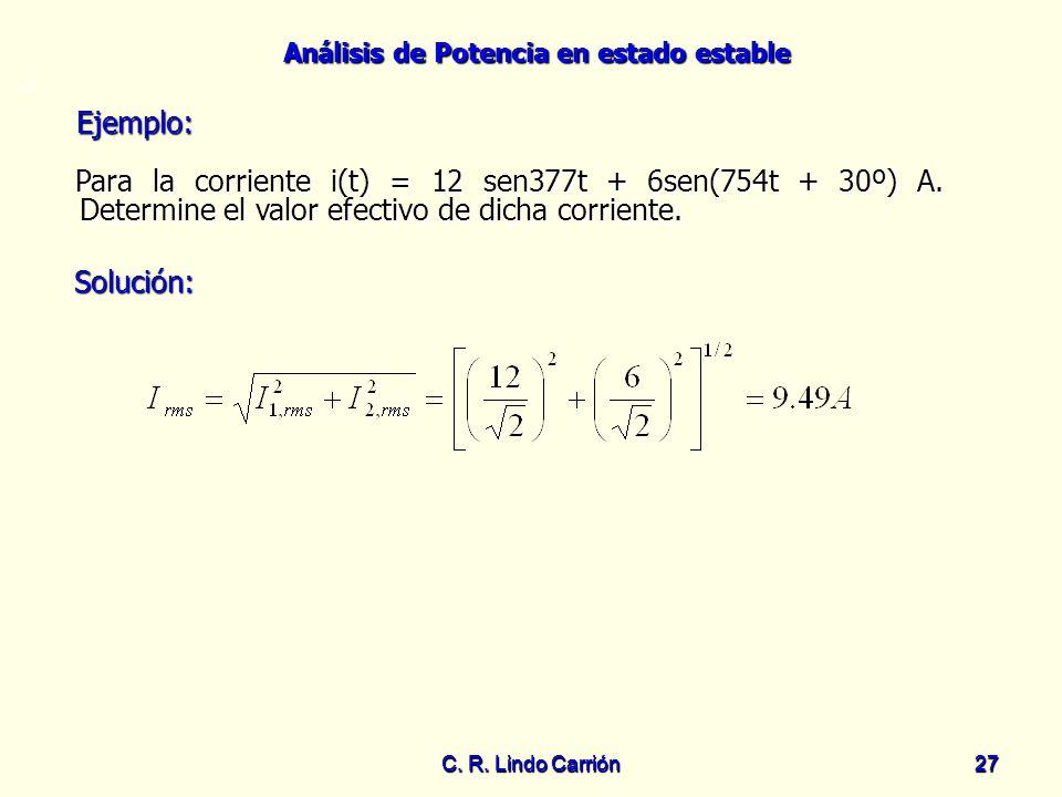 =0 Ejemplo: Para la corriente i(t) = 12 sen377t + 6sen(754t + 30º) A. Determine el valor efectivo de dicha corriente.