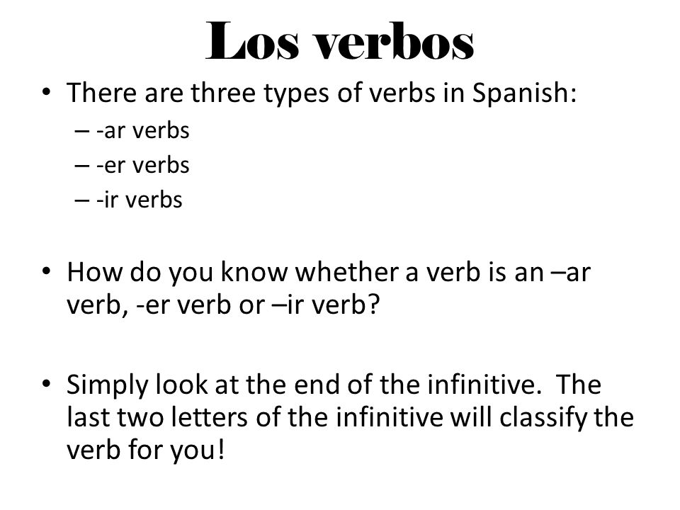 Los verbos There are three types of verbs in Spanish: