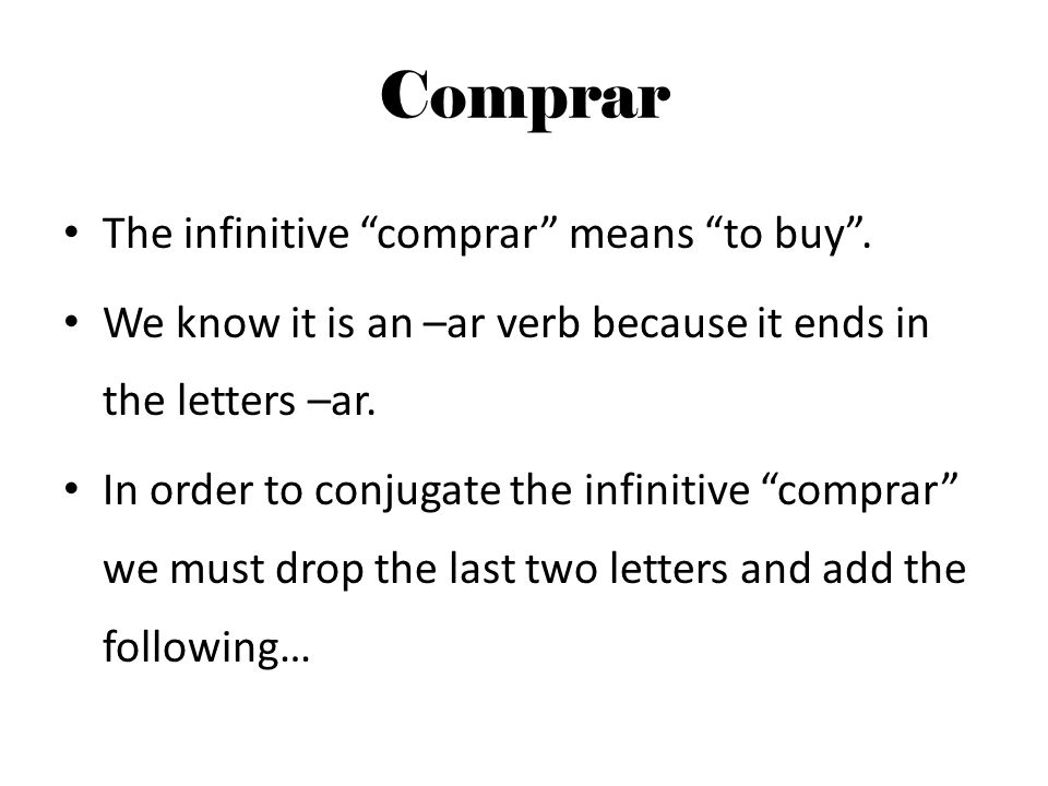 Comprar The infinitive comprar means to buy .