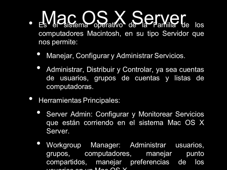 Mac OS X Server Es el sistema operativo de la Familia de los computadores Macintosh, en su tipo Servidor que nos permite: