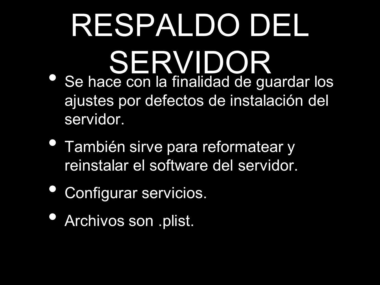 RESPALDO DEL SERVIDOR Se hace con la finalidad de guardar los ajustes por defectos de instalación del servidor.