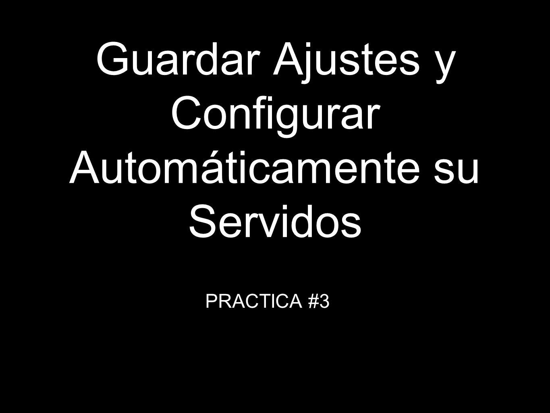Guardar Ajustes y Configurar Automáticamente su Servidos