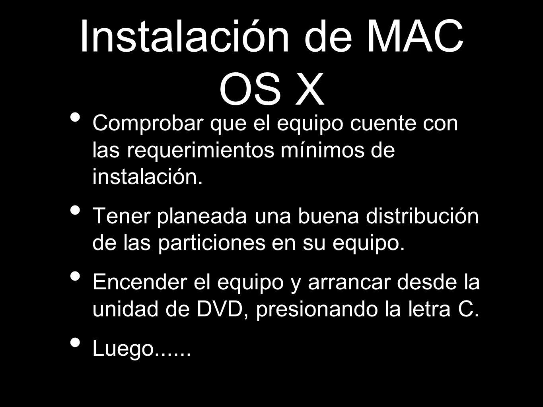 Instalación de MAC OS X Comprobar que el equipo cuente con las requerimientos mínimos de instalación.