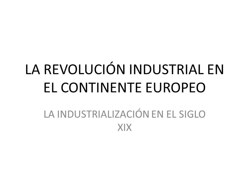 LA REVOLUCIÓN INDUSTRIAL EN EL CONTINENTE EUROPEO