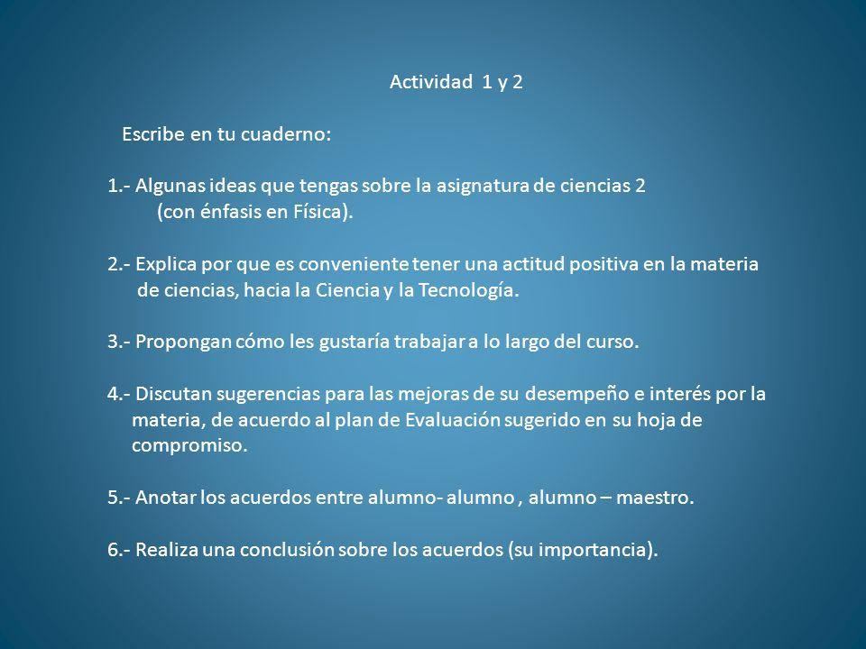 Actividad 1 y 2 Escribe en tu cuaderno: 1.- Algunas ideas que tengas sobre la asignatura de ciencias 2.